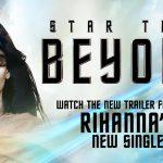 CINEMA | Divulgado novo trailer de Star Trek: Sem Fronteiras ao som de Rihanna!